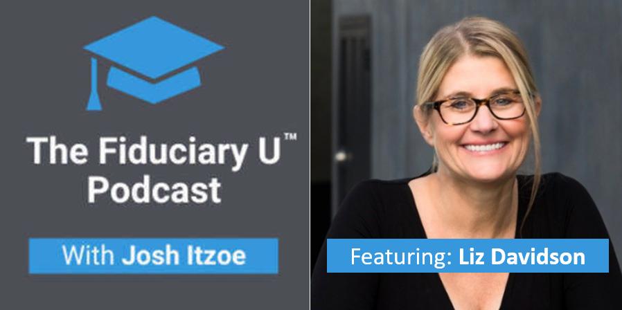 The Fiduciary U™ Podcast - Featuring Liz Davidson